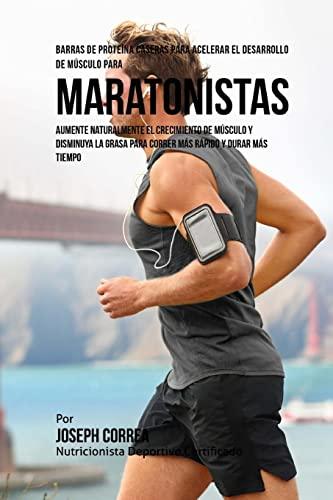 9781519746757: Barras de Proteina Caseras para Acelerar el Desarrollo de Musculo para Maratonistas: Aumente naturalmente el crecimiento de musculo y disminuya la ... rapido y durar mas tiempo (Spanish Edition)