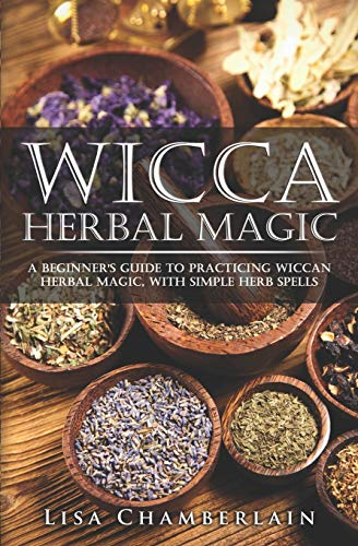 9781519746801: Wicca Herbal Magic: A Beginner's Guide to Practicing Wiccan Herbal Magic, with Simple Herb Spells