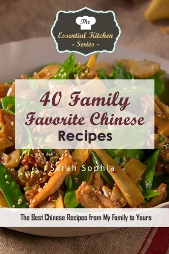 9781519747099: 40 Family Favorite Chinese Recipes: The Best Chinese Recipes from My Family to Yours (The Essential Kitchen Series)