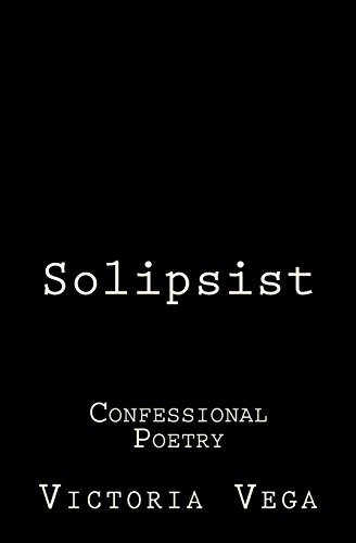 9781519747259: Solipsist: Unabridged Journals of Confessional Poetry