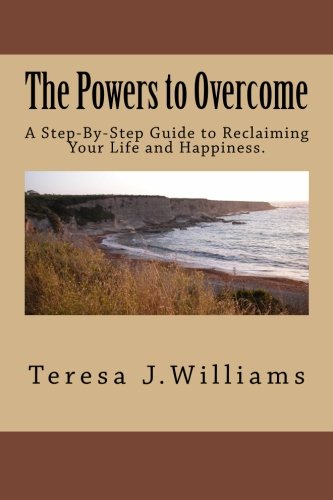 9781519747754: The Powers to Overcome: A Step-By-Step Guide to Reclaiming Your Life and Happiness