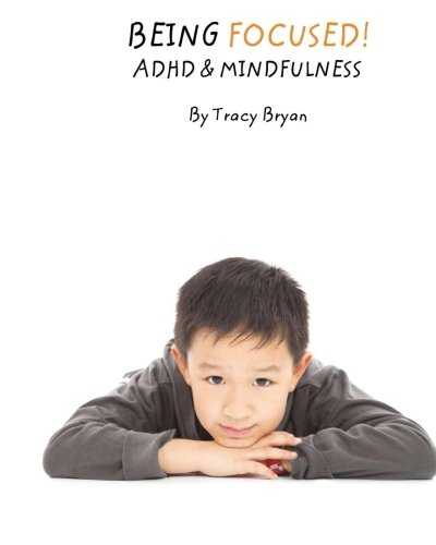 Being Focused! ADHD & Mindfulness (Being Awesome!) (Volume 7): Bryan, Tracy