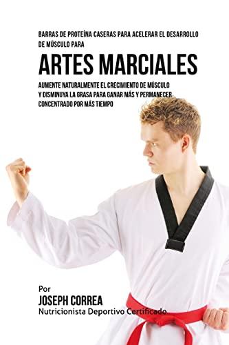 9781519749871: Barras de Proteina Caseras para Acelerar el Desarrollo de Musculo para Artes Marciales: Aumente naturalmente el crecimiento de musculo y disminuya la ... concentrado por mas tiempo (Spanish Edition)