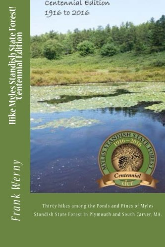 9781519750211: Hike Myles Standish State Forest! Centennial Edition 1916-2016: Thirty hikes among the Ponds and Pines of Myles Standish State Forest in Plymouth and South Carver, MA