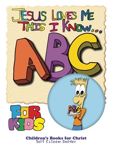 9781519751058: Jesus Loves Me This I Know ABC For Kids: selfesteem builder (Volume 1)