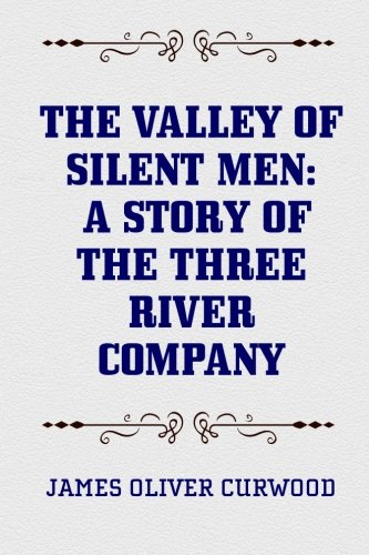 9781519751652: The Valley of Silent Men: A Story of the Three River Company