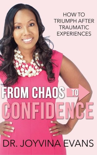 9781519751980: From Chaos to Confidence: How To Triumph After Traumatic Experiences