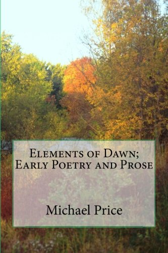 9781519753564: Elements of Dawn; Early Poetry and Prose