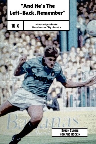 9781519755612: And He's The Left Back Remember!: A minute by minute look at some of Manchester City's most famous matches.