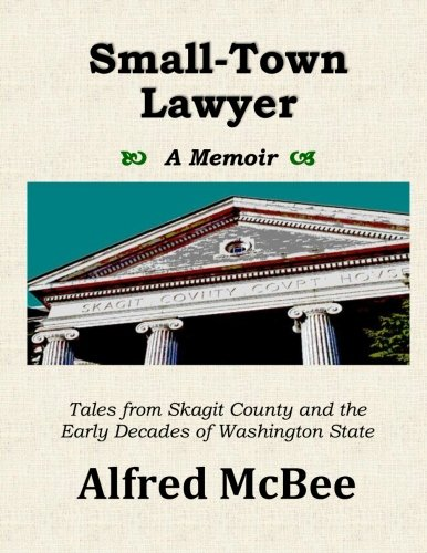 9781519755728: Small-town Lawyer - A Memoir: Tales from Skagit County and the Early Decades of Washington State