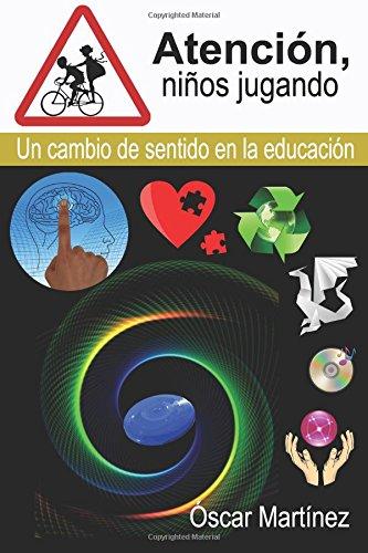 9781519755872: Atención, niños jugando: Un cambio de sentido en la educación