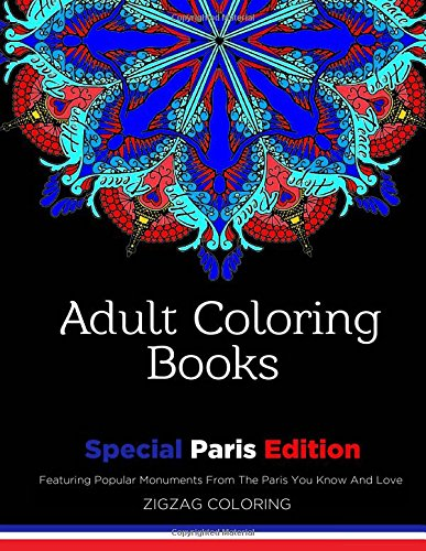 9781519756213: Adult Coloring Books: Special Paris Edition - Featuring Popular Monuments From The Paris You Know And Love: Volume 1 (Beautiful Adult Coloring Books)