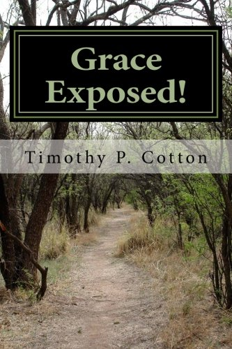 9781519757685: Grace Exposed: An Exposition of the Gospel of John