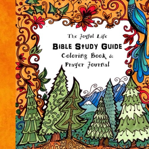 9781519759191: The Joyful Life ~ Bible Study Guide, Coloring Book and Prayer Journal: Including a Plan to Read Through the New Testament in 90 Days (Purse Sized ... Inspirational for Ages 9 to Adult) (Volume 6)