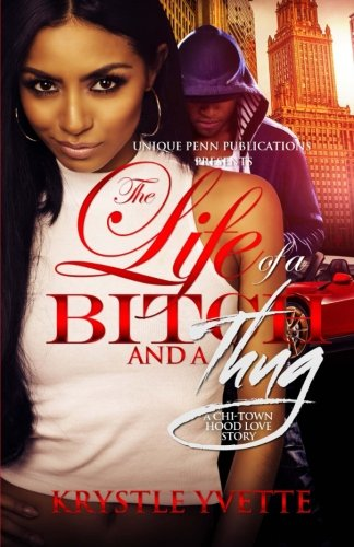 9781519760401: The Life Of A Bitch And A Thug: A Chi-Town Hood Love Story (Volume 1)