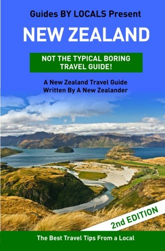 9781519760821: New Zealand: By Locals - A New Zealand Travel Guide Written By A New Zealander: The Best Travel Tips About Where to Go and What to See in New Zealand
