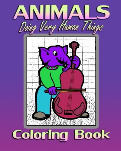 9781519760883: Animals Doing Very Human Things (Coloring Book)