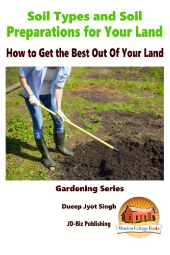 9781519761842: Soil Types and Soil Preparation for Your Land - How to Get the Best Out Of Your Land
