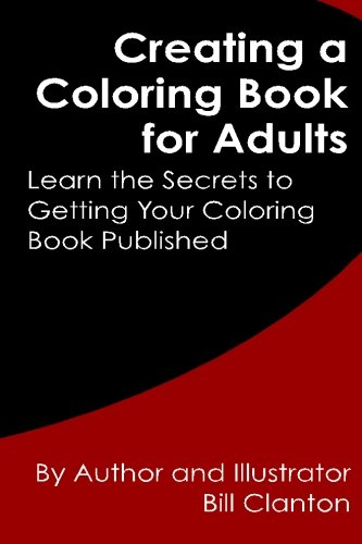 9781519761873: Creating a Coloring Book for Adults: Learn the Secrets to Getting Your Coloring Book Published