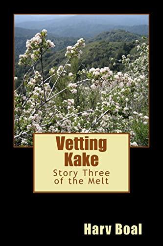 Vetting Kake: Story Three of the Melt: Harv Boal
