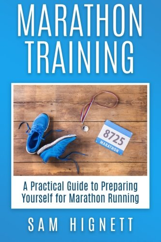 9781519764515: Marathon Training: A Practical Guide to Preparing Yourself for Marathon Running (Marathon Training, Tips and Advice, Running for Beginners) (Volume 1)