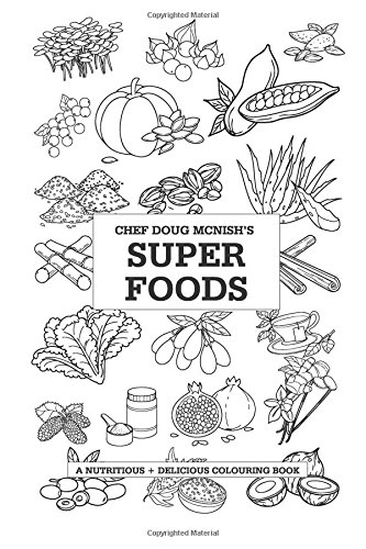 9781519765529: Chef Doug McNish's Super Foods: A Nutritious + Delicious Colouring Book