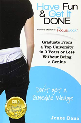 9781519768292: Have Fun & Get It Done: Graduate From a Top University in 3 Years or Less Without Being a Genius