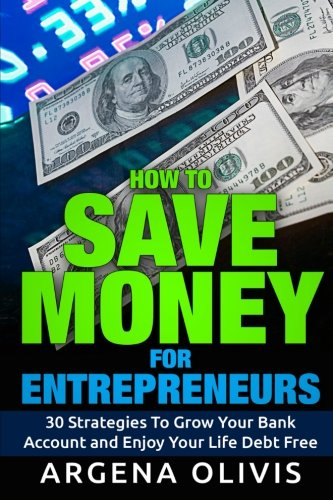 9781519768803: How To Save Money For Entrepreneurs: 30 Strategies To Grow Your Bank Account and Enjoy Life Debt Free