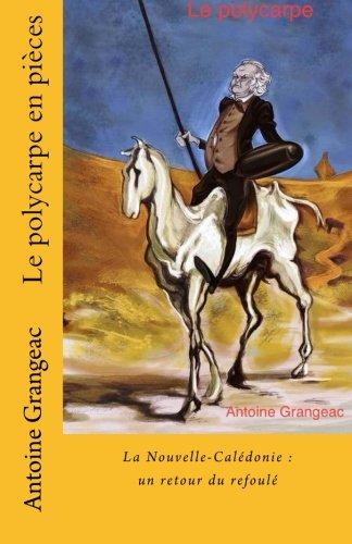 9781519770844: Le polycarpe en pièces: La Nouvelle-Calédonie: un retour du refoulé (LE POYCARPE EN PIECES) (Volume 1) (French Edition)