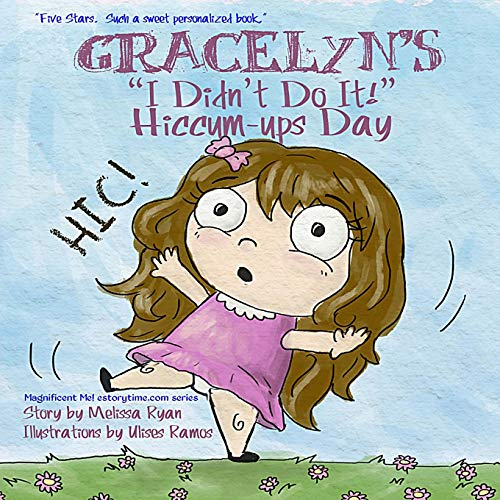 """9781519771001: Gracelyn's """"I Didn't Do It!"""" Hiccum-ups Day: Personalized Children's Books, Personalized Gifts, and Bedtime Stories (A Magnificent Me! estorytime.com Series)"""