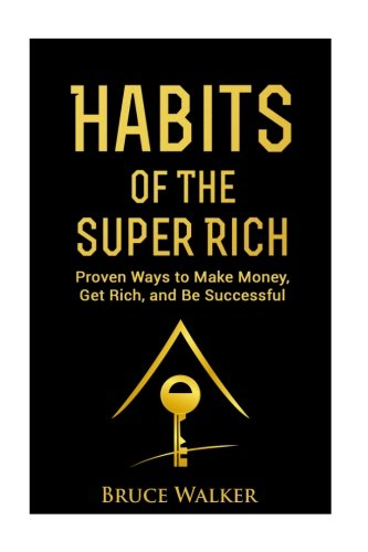 9781519772855: Habits of The Super Rich: Find Out How Rich People Think and Act Differently (Proven Ways to Make Money, Get Rich, and Be Successful)