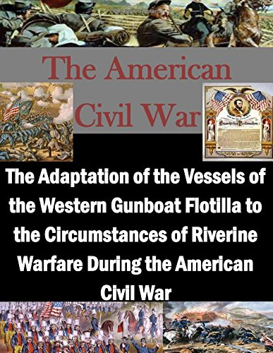 9781519773081: The Adaptation of the Vessels of the Western Gunboat Flotilla to the Circumstances of Riverine Warfare During the American Civil War
