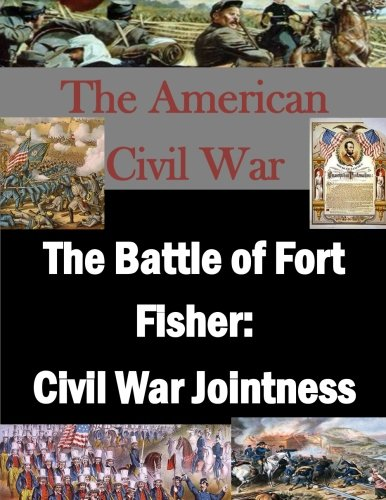 9781519773135: The Battle of Fort Fisher: Civil War Jointness (The American Civil War)
