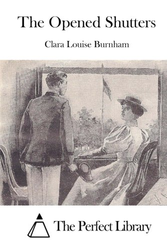 The Opened Shutters: Burnham, Clara Louise