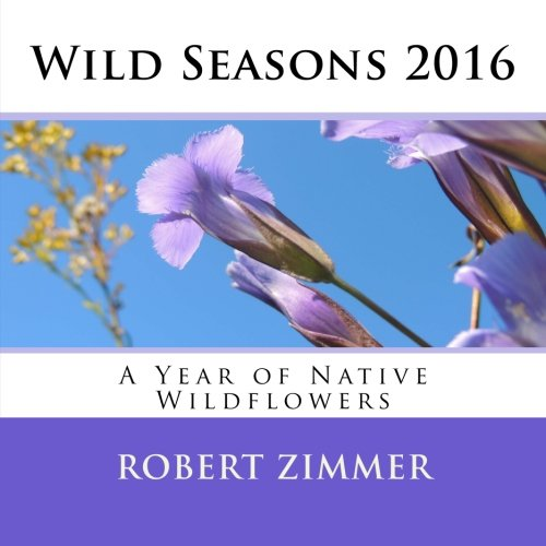 9781519775825: Wild Seasons 2016: A Year of Native Wildflowers