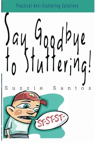 9781519777836: Say Goodbye To Stuttering!: Practical Anti-Stuttering Solutions