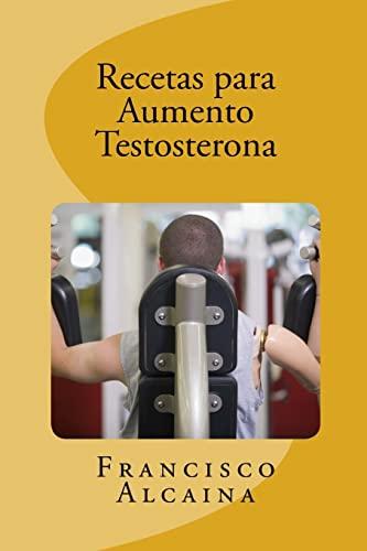 9781519779755: Recetas para Aumento Testosterona: Aumente sus Niveles de Testosterona en 14 dias (Spanish Edition)