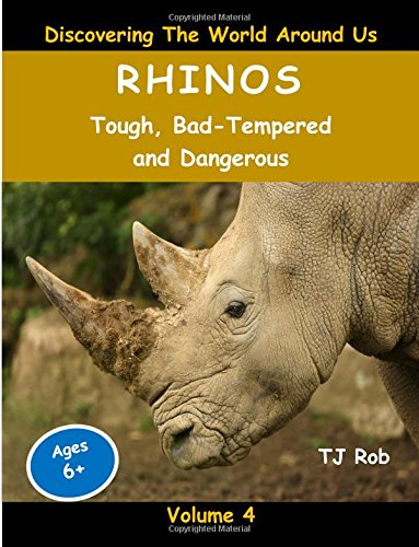 9781519780362: Rhinos: Tough, Bad Tempered and Dangerous (Ages 6 +) (Discovering The World Around Us)