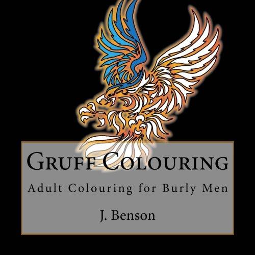 Gruff Colouring: Adult Colouring for Burly Men: Benson, J.
