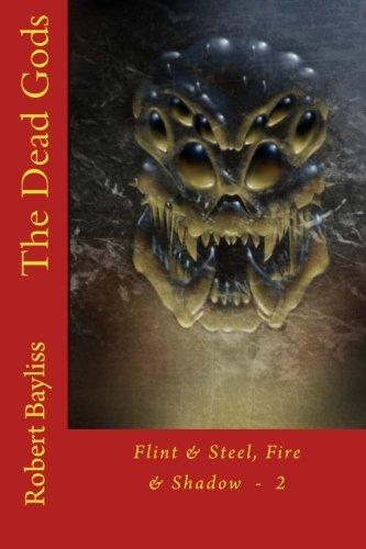 9781519781260: The Dead Gods (Flint & Steel, Fire & Shadow) (Volume 2)