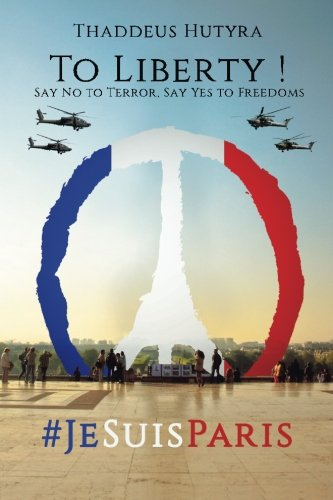 9781519781642: To Liberty !: Say No to Terror, Say Yes to Freedoms