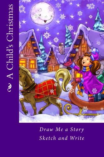 9781519782342: A Child's Christmas: Draw Me a Story Sketch and Write (Blank Journal)