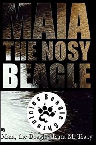 9781519783073: Maia, the nosy Beagle: Let's BEagle! (Beagle Chronicles) (Volume 1)