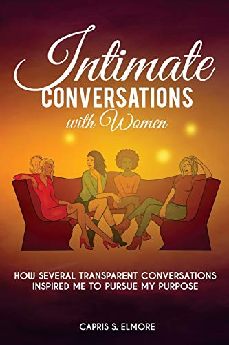 9781519783660: Intimate Conversations with Women: How several transparent conversations inspired me to pursue my purpose