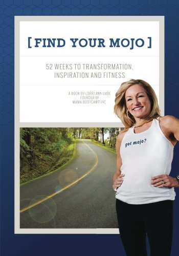 9781519784117: Find Your Mojo: 52 weeks to Transformation, Inspiration and Fitness