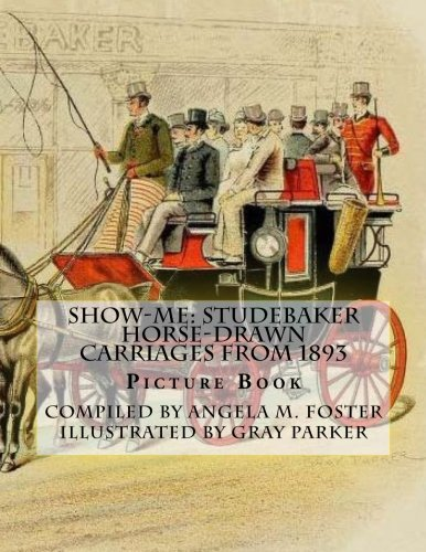 9781519784773: Show-Me: Studebaker Horse-Drawn Carriages From 1893 (Picture Book)