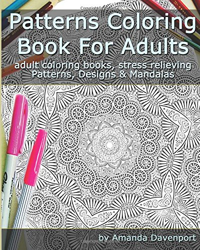 9781519784988: Patterns Coloring Book For Adults: Adult Coloring Books, Stress Relieving Patterns, Designs and Mandalas (Volume 3)