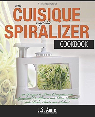 9781519785053: My Cuisique Vegetable Spiralizer Cookbook