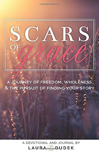 9781519786685: Scars of Grace: A Journey of Freedom, Wholeness & The Pursuit of Finding Your Story