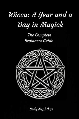 9781519786982: Wicca: A Year and A Day in Magick. The Complete Beginners Guide